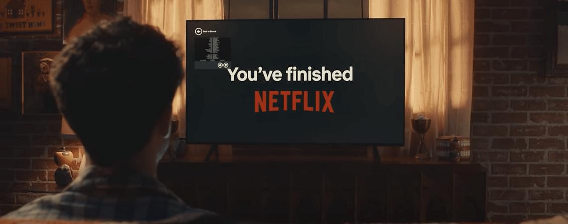 Schriftzug You've finished Netflix