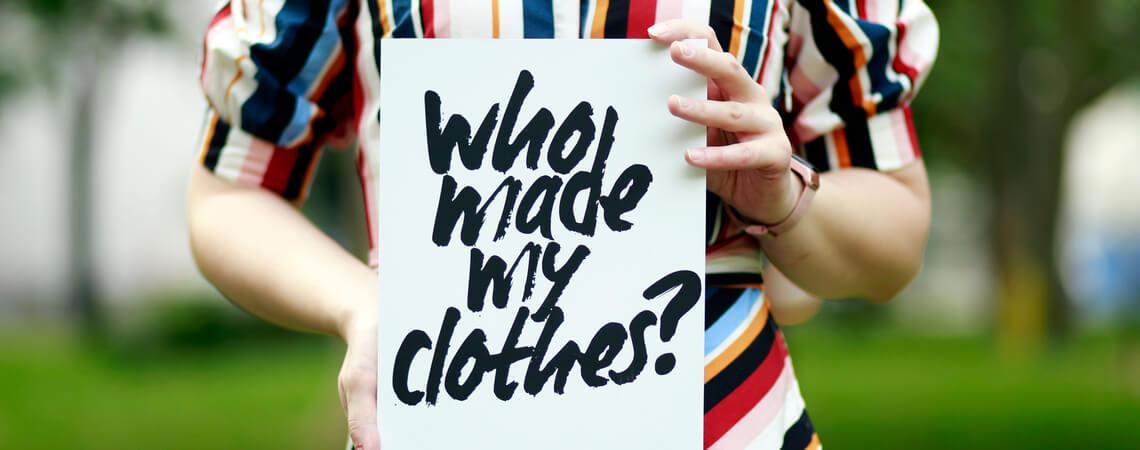 Schriftzug Who made my clothes?